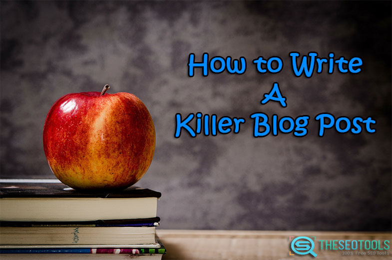 How To Write a Killer Blog Post